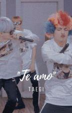 """♞ """"Te Amo"""" [Taegi] ♞  by Juli_BL"""
