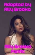 Adopted by Ally Brooke|| Ally Brooke Fanfic by dreamingaboutboys