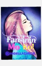 Fansinin Mo Ko! (Book 3 of T4BBAI) by AngelLazaro8