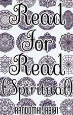 Read for Read. (SPIRITUAL) by RandomMuslimah01