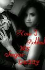 How I Robbed My Sugar Daddy by demis_future