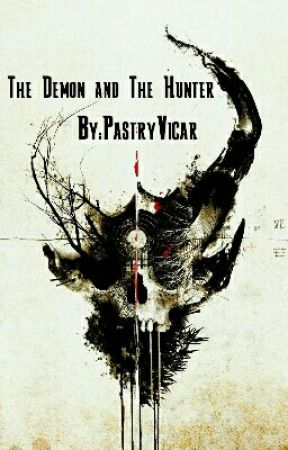 The Demon and The Hunter ( Not Finished Yet) by PastryVicar