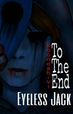 Đọc truyện [Full - Creepypasta] Eyeless Jack X MC - To The End