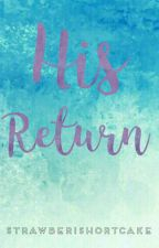 His Return by strawberishortcake
