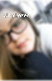 Ur a Lozer by MissLaurenMargaret