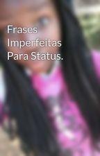 Frases Imperfeitas Para Status. by isa_cuave