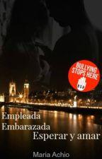 Empleada Embarazada (Esperar y Amar) © [EN EDICIÓN] by Maria_JaneAchio