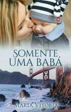 Somente Uma Babá (Concluído) by MariaVitoriaSantos1