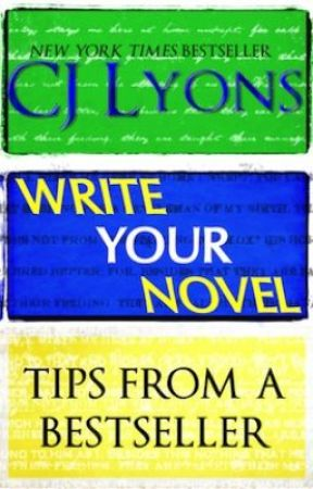 WRITE YOUR NOVEL: Tips from a NYT Bestseller by CJLyons