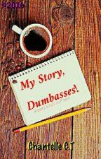 My Story, Dumbasses! by ChantelleCipherTwain