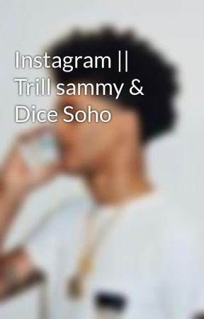 Instagram || Trill sammy & Dice Soho - 5 - Wattpad