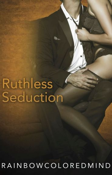 Ruthless Seduction by RainbowColoredMind