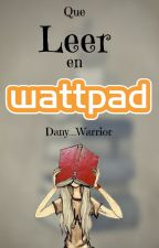 ¿QUE LEER EN WATTPAD?-1- by Dany_Warrior