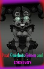 FNAF Oneshots/ lemon and crossovers :D by Cresus_girl1