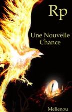 Rôle Play Une Nouvelle Chance  by Melie--chan