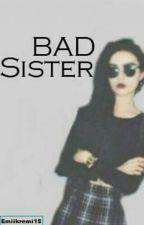 Bad Sister |W Trakcie Poprawy| by Emciaq15