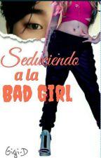 Seduciendo A La Bad Girl❤JIMIN Y TU. by Gigi-D