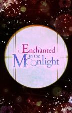 (DISCONTINUED) Enchanted In The Moonlight by VoltageKpopAnime16