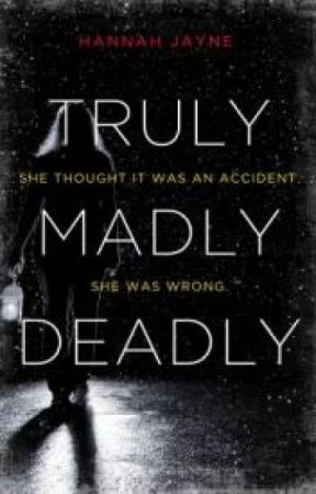 Truly, Madly, Deadly by HannahJayneAuthor