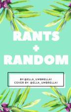 Rants+ Random by ella_umbrella1