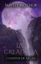 Cuentos de Arlan III: La Creadora by MavelyMelchor