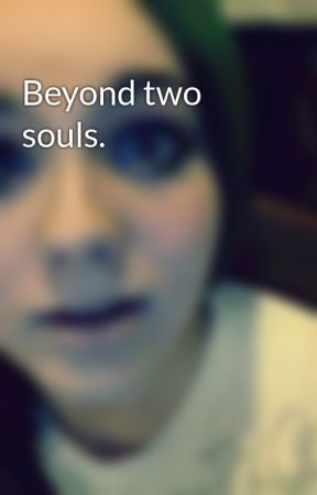Beyond two souls. by starll