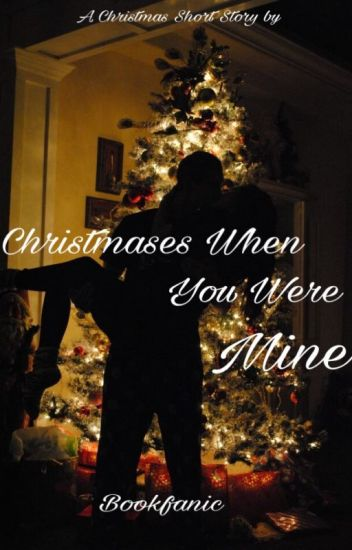 Christmases When You Were Mine