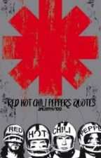Red Hot Chili Peppers Quotes by dark-necessities