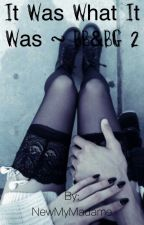 It Was What It Was ~ BB&BG 2  by NewMyMadame