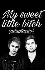 My sweet little bitch (Adaptação Muke) by Mukegirl211