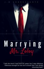 Marrying Mr. Loloy by BlackMariposa_