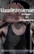 Uzależnienie | Gimper X Grządeczka by ccmarthaxx