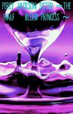 Percy Jackson Sister ~The half-blood princess ~ by Eliza___Schyler
