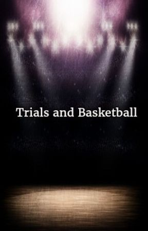 Trials and Basketball by theofficialstories