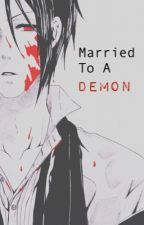Married To A Demon •Sebastian X Reader• (Completed) by My_WholeOtherWorld