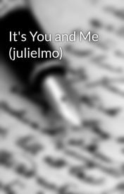 It's You and Me (julielmo) by orangedandblued
