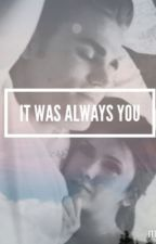 It Was Always You by MYSTIC_STELENA