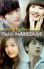 Two Marriage (SELESAI) by Pearlsoul97