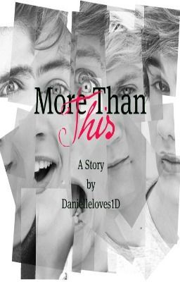 More Than This (One Direction FanFic) [ON HOLD]