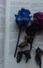 || Perfect Two || l.s au !REWRITING¡ by prettyflower101