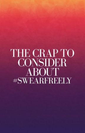 The Crap To Be Considered About #SwearFreely by SwearFreely