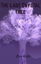 The Last Crystal Tree by ZenWriting