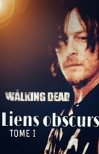 Liens obscurs. (The Walking Dead - TWD) by Lauracle