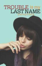 Trouble Is My Last Name by yzeepbata