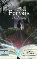 A Descoberta - A Saga dos Seis Portais  by Jadna_alana