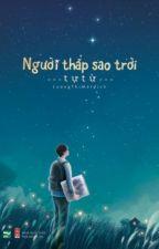 NGƯỜI THẮP SAO TRỜI - Tự Từ by YangyangFANCY
