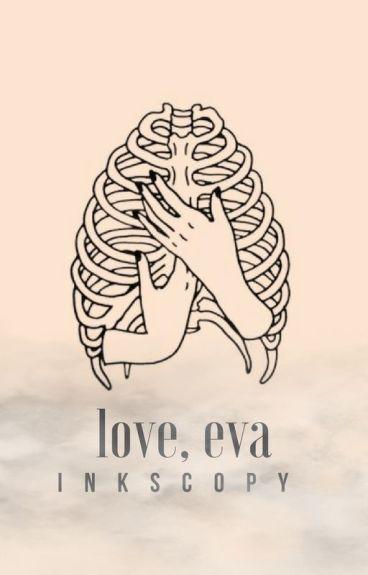 Love, Eva [#Wattys2017] by inkscopy