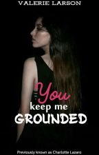 You keep me grounded (A Lesbians' Story) [GirlxGirl] by Valerie_Larson