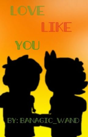 Love Like You (Completed) {Just a crazy little thing sequel} by banagic_wand