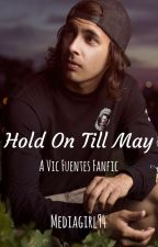 Hold On Till May (Vic Fuentes) (Pierce The Veil) *COMPLETED* by mediagirl94